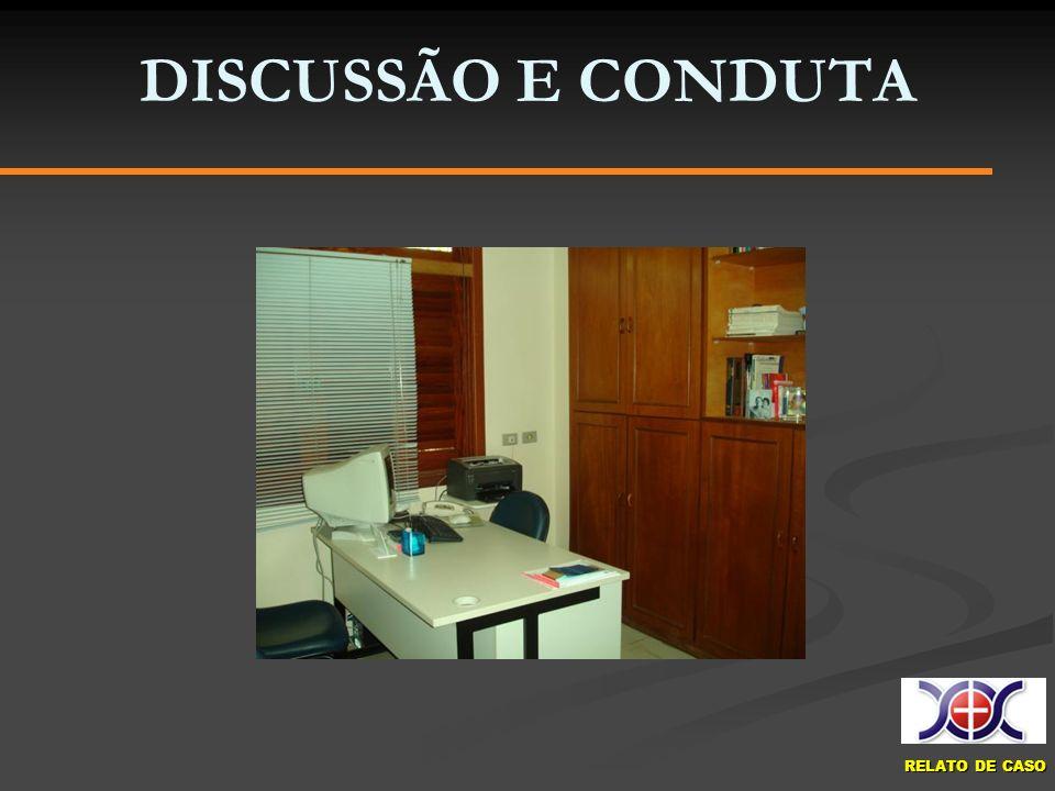 RELATO DE CASO DISCUSSÃO E CONDUTA