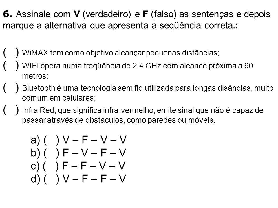 6. Assinale com V (verdadeiro) e F (falso) as sentenças e depois marque a alternativa que apresenta a seqüência correta.: ( ) WiMAX tem como objetivo