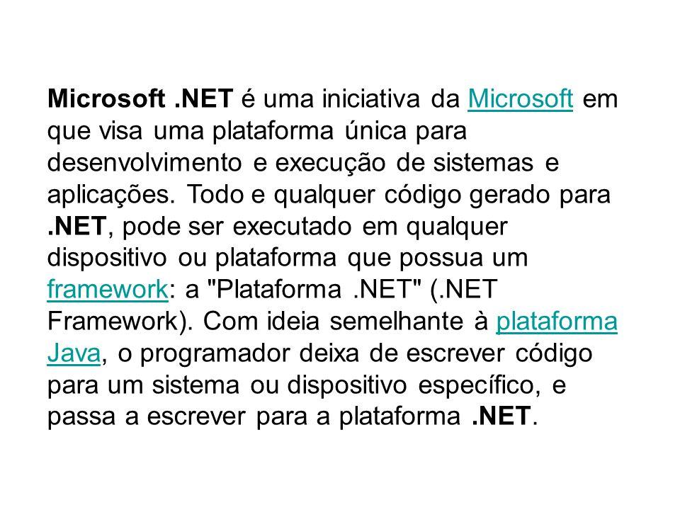 Microsoft.NET é uma iniciativa da Microsoft em que visa uma plataforma única para desenvolvimento e execução de sistemas e aplicações. Todo e qualquer