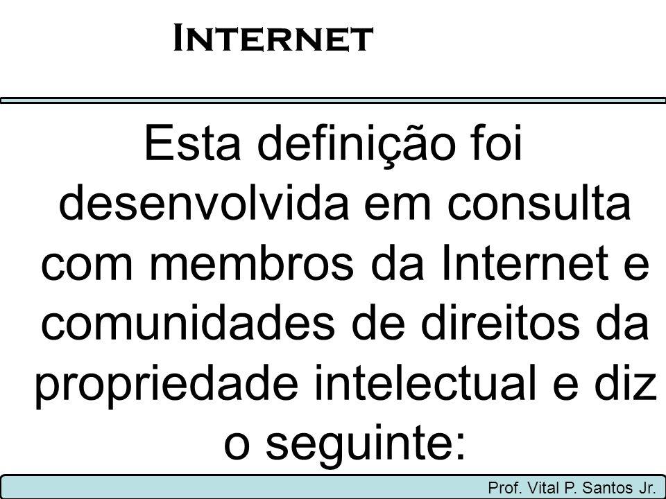 Internet se refere ao sistema de informação global que: Prof.