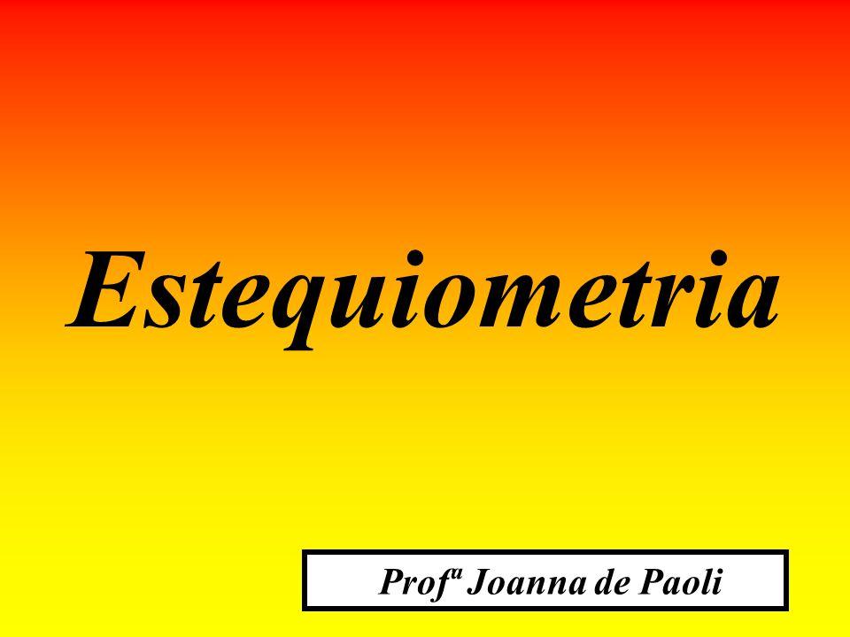 Profª Joanna de Paoli Estequiometria