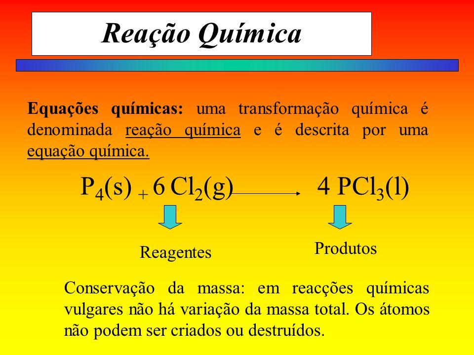 Reação Química Equações químicas: uma transformação química é denominada reação química e é descrita por uma equação química. P 4 (s) + 6 Cl 2 (g)4 PC