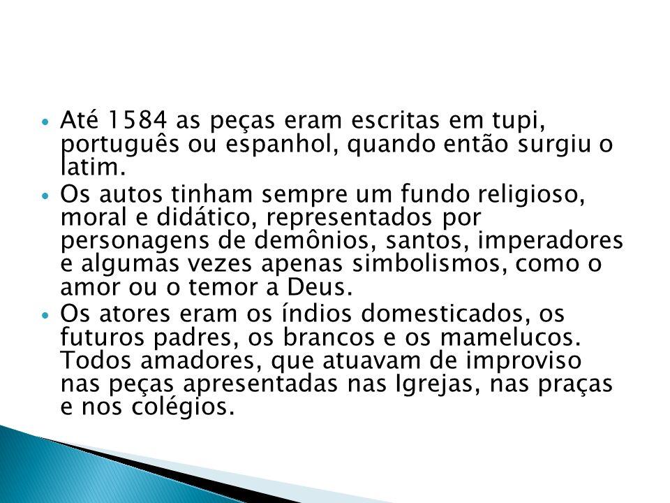 Até 1584 as peças eram escritas em tupi, português ou espanhol, quando então surgiu o latim. Os autos tinham sempre um fundo religioso, moral e didáti