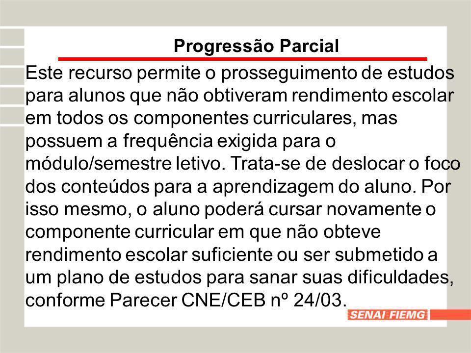 Progressão Parcial Este recurso permite o prosseguimento de estudos para alunos que não obtiveram rendimento escolar em todos os componentes curricula