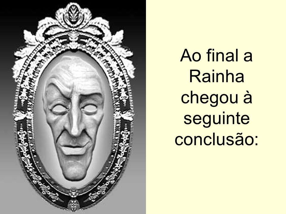 Ao final a Rainha chegou à seguinte conclusão: