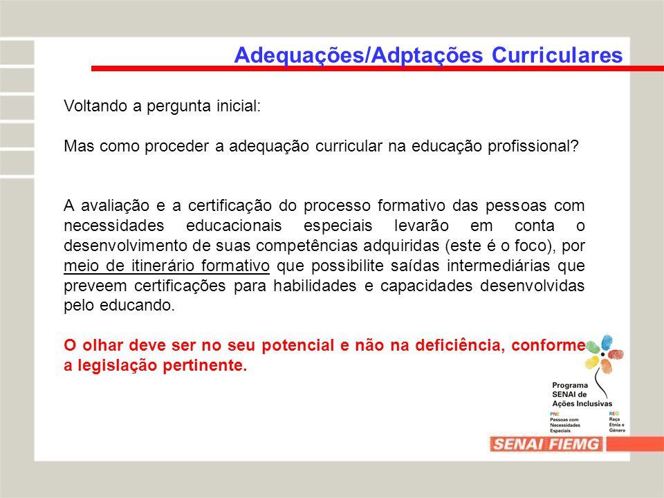 Adequações/Adptações Curriculares Voltando a pergunta inicial: Mas como proceder a adequação curricular na educação profissional? A avaliação e a cert