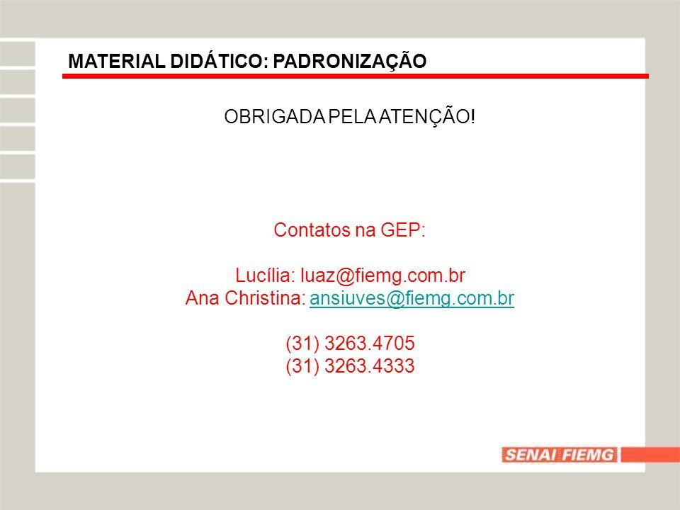 MATERIAL DIDÁTICO: PADRONIZAÇÃO OBRIGADA PELA ATENÇÃO! Contatos na GEP: Lucília: luaz@fiemg.com.br Ana Christina: ansiuves@fiemg.com.bransiuves@fiemg.