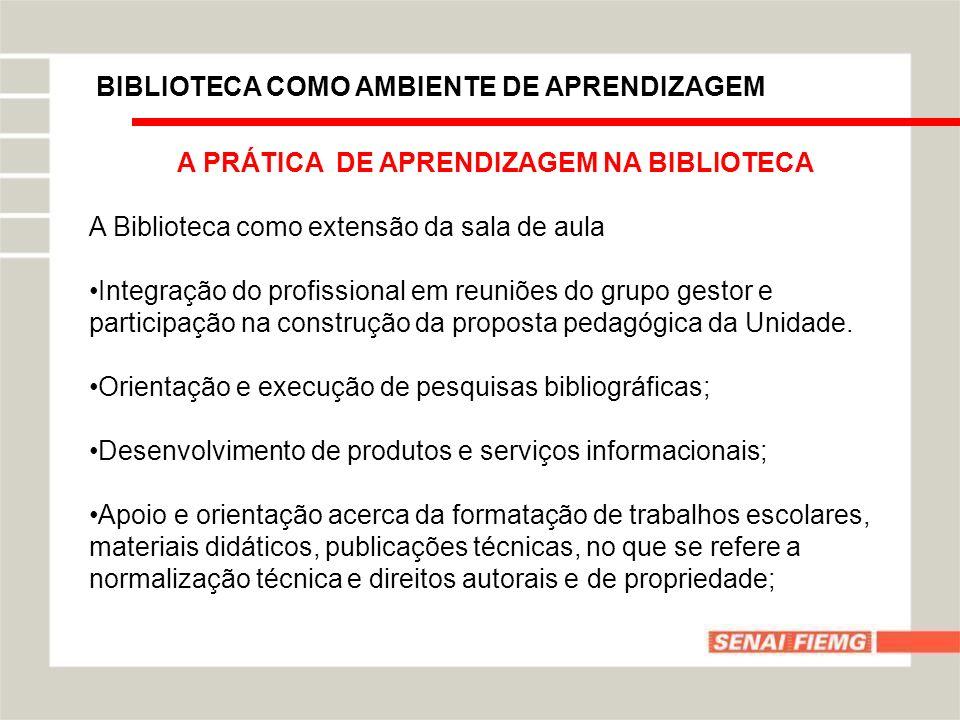 BIBLIOTECA COMO AMBIENTE DE APRENDIZAGEM A PRÁTICA DE APRENDIZAGEM NA BIBLIOTECA A Biblioteca como extensão da sala de aula Integração do profissional