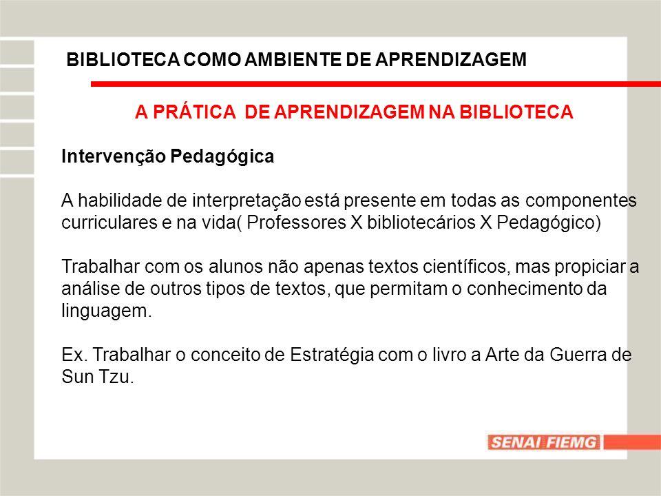 BIBLIOTECA COMO AMBIENTE DE APRENDIZAGEM A PRÁTICA DE APRENDIZAGEM NA BIBLIOTECA Intervenção Pedagógica A habilidade de interpretação está presente em