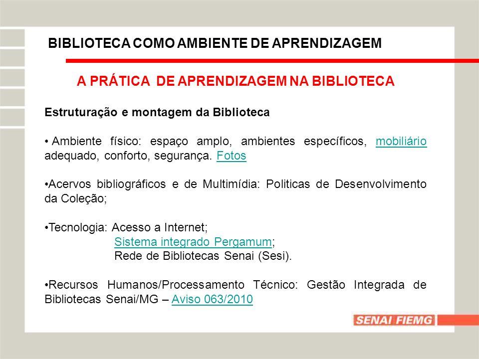 BIBLIOTECA COMO AMBIENTE DE APRENDIZAGEM A PRÁTICA DE APRENDIZAGEM NA BIBLIOTECA Estruturação e montagem da Biblioteca Ambiente físico: espaço amplo,