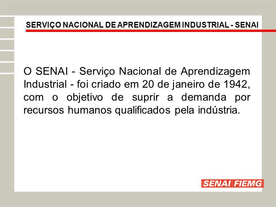 SERVIÇO NACIONAL DE APRENDIZAGEM INDUSTRIAL - SENAI O SENAI - Serviço Nacional de Aprendizagem Industrial - foi criado em 20 de janeiro de 1942, com o