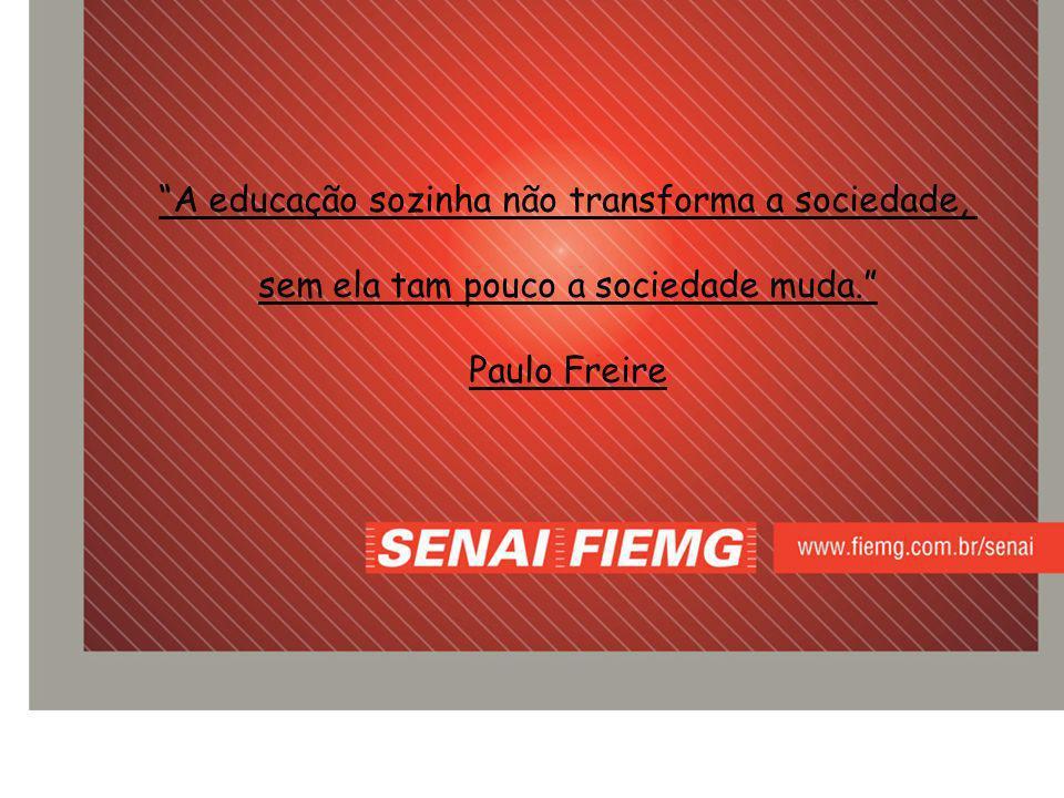A educação sozinha não transforma a sociedade, sem ela tam pouco a sociedade muda. Paulo Freire