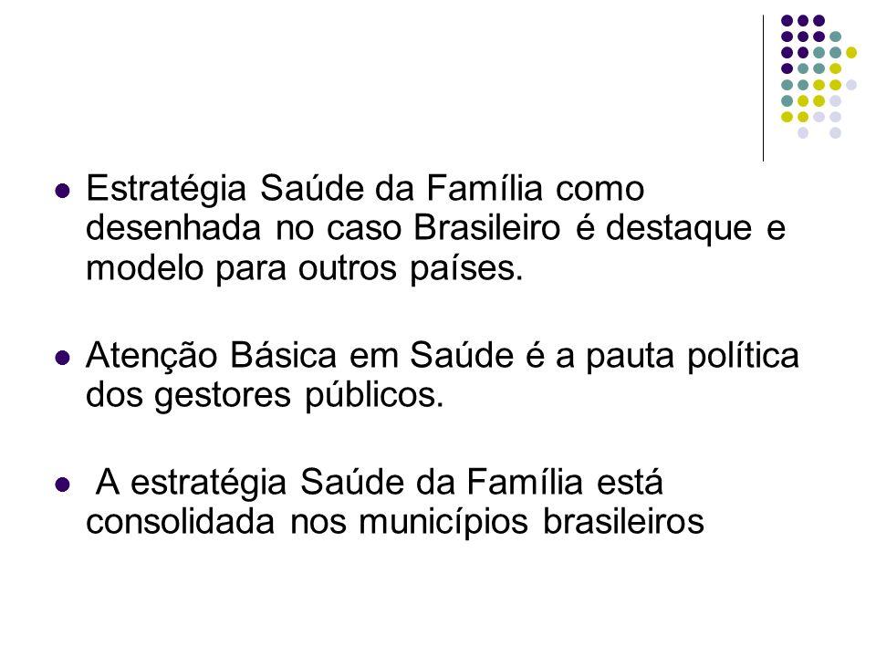 Estratégia Saúde da Família como desenhada no caso Brasileiro é destaque e modelo para outros países. Atenção Básica em Saúde é a pauta política dos g