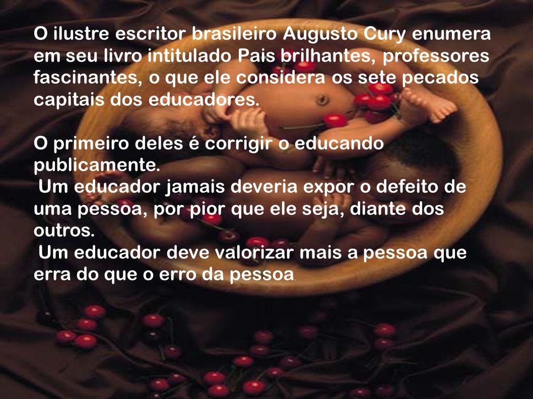 O ilustre escritor brasileiro Augusto Cury enumera em seu livro intitulado Pais brilhantes, professores fascinantes, o que ele considera os sete pecad