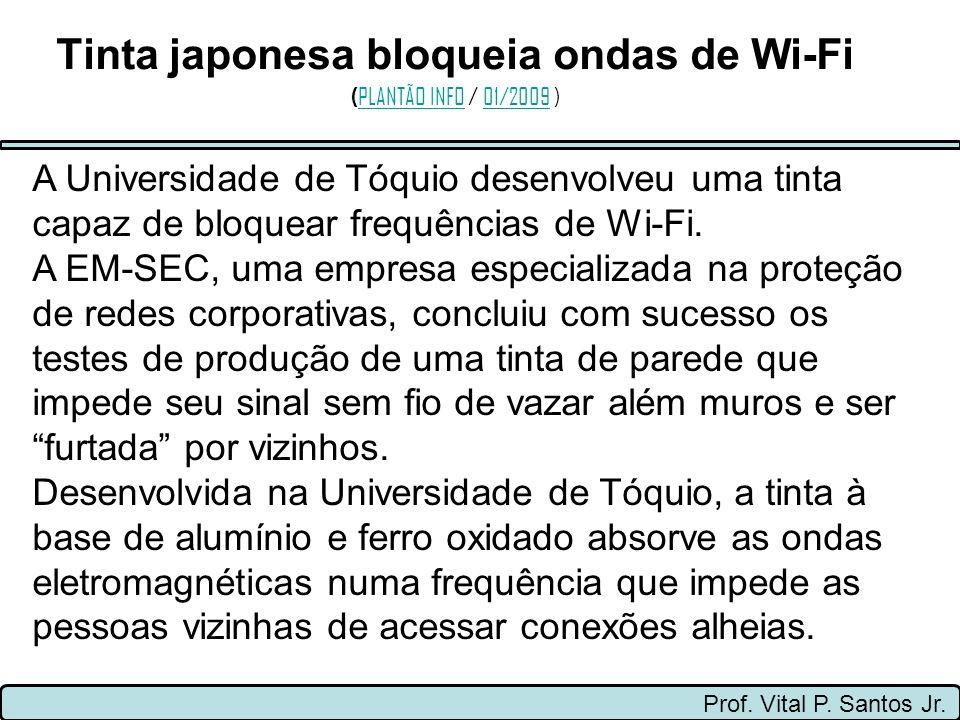 Tinta japonesa bloqueia ondas de Wi-Fi ( PLANTÃO INFO / 01/2009 ) PLANTÃO INFO01/2009 Prof. Vital P. Santos Jr. A Universidade de Tóquio desenvolveu u
