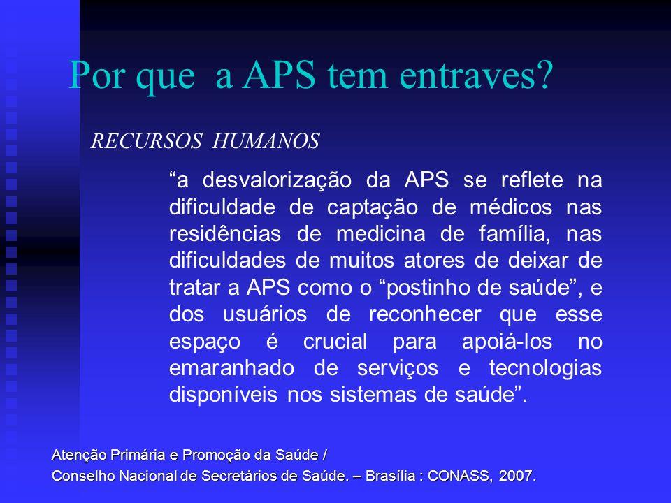 a desvalorização da APS se reflete na dificuldade de captação de médicos nas residências de medicina de família, nas dificuldades de muitos atores de