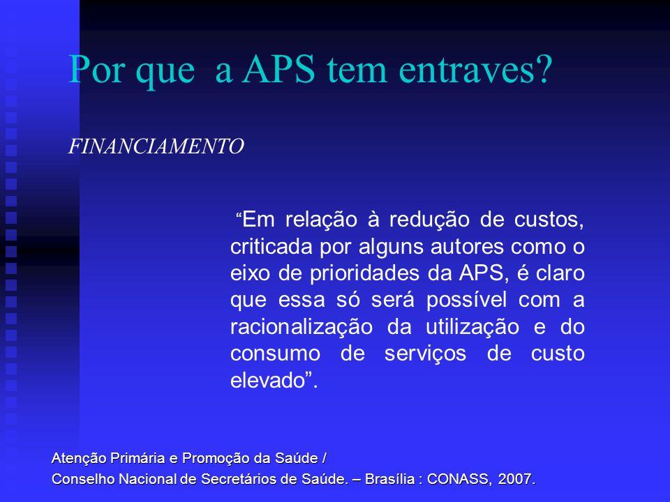 Por que a APS tem entraves? Atenção Primária e Promoção da Saúde / Conselho Nacional de Secretários de Saúde. – Brasília : CONASS, 2007. Em relação à