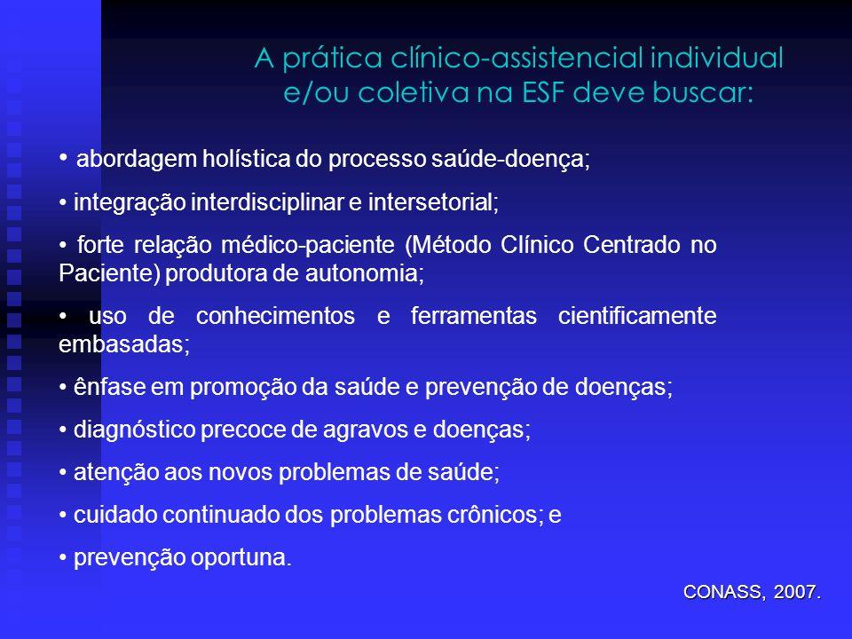 A prática clínico-assistencial individual e/ou coletiva na ESF deve buscar: abordagem holística do processo saúde-doença; integração interdisciplinar