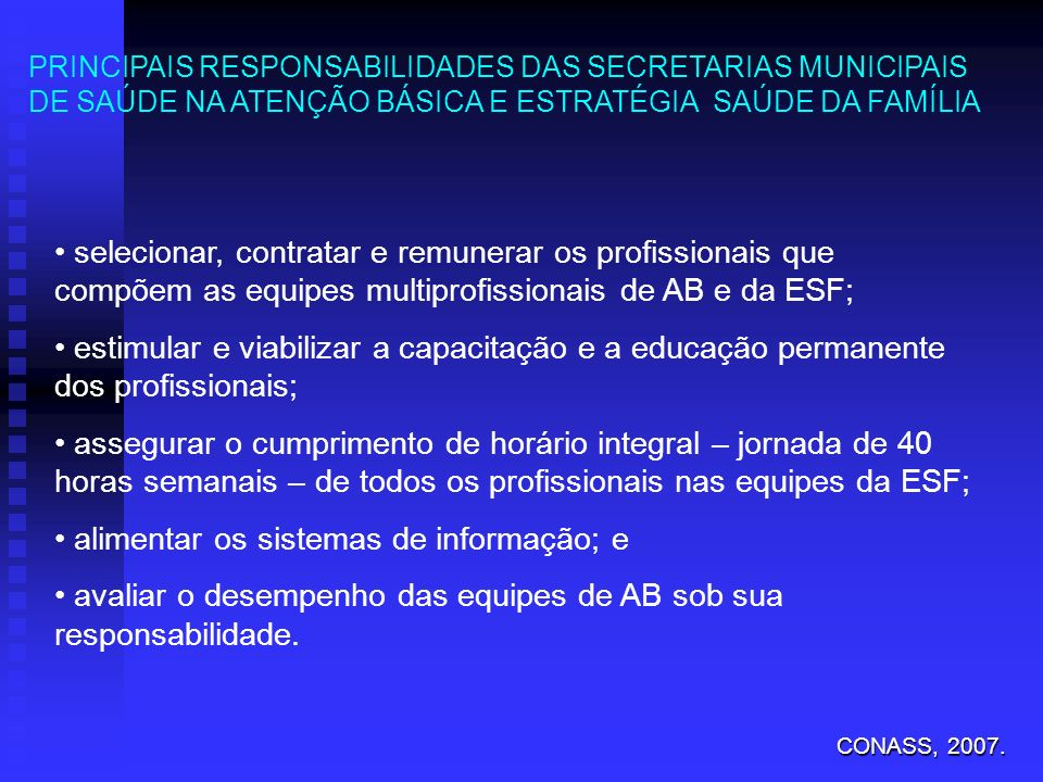 PRINCIPAIS RESPONSABILIDADES DAS SECRETARIAS MUNICIPAIS DE SAÚDE NA ATENÇÃO BÁSICA E ESTRATÉGIA SAÚDE DA FAMÍLIA selecionar, contratar e remunerar os