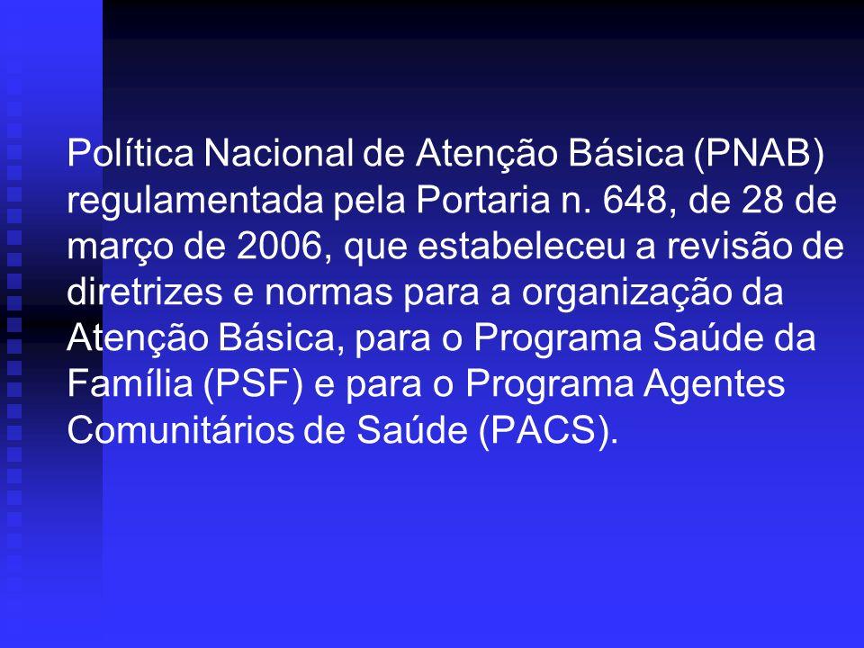 Política Nacional de Atenção Básica (PNAB) regulamentada pela Portaria n. 648, de 28 de março de 2006, que estabeleceu a revisão de diretrizes e norma