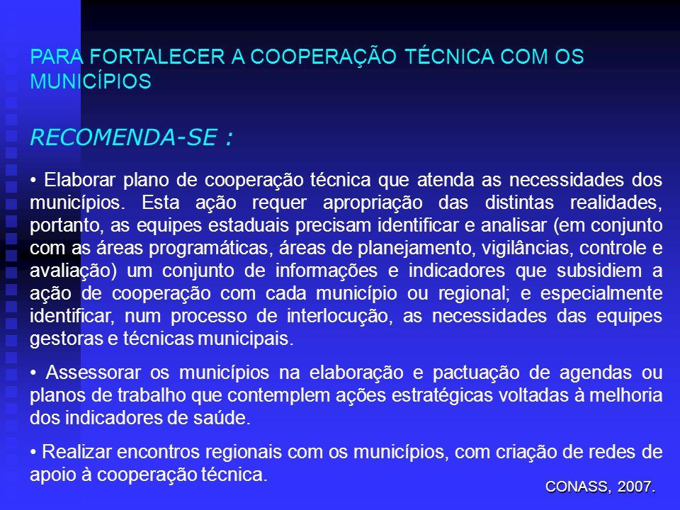 PARA FORTALECER A COOPERAÇÃO TÉCNICA COM OS MUNICÍPIOS RECOMENDA-SE : Elaborar plano de cooperação técnica que atenda as necessidades dos municípios.