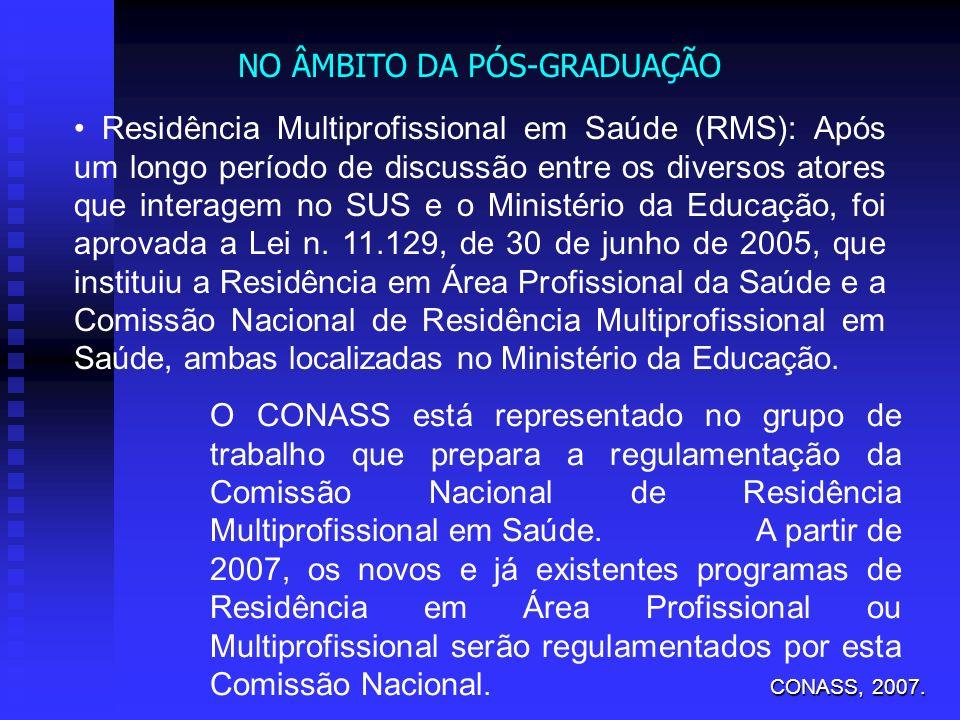 Residência Multiprofissional em Saúde (RMS): Após um longo período de discussão entre os diversos atores que interagem no SUS e o Ministério da Educaç