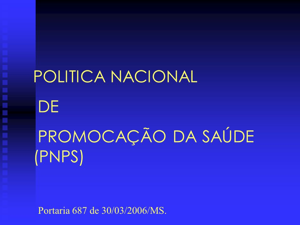 POLITICA NACIONAL DE PROMOCAÇÃO DA SAÚDE (PNPS) Portaria 687 de 30/03/2006/MS.