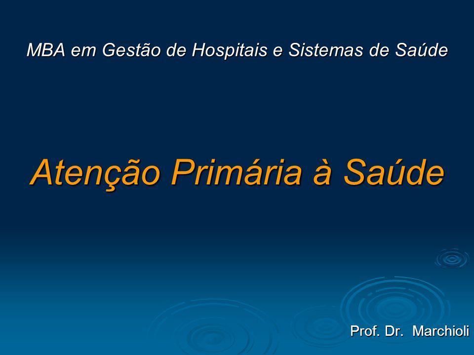 Atenção Primária à Saúde Prof. Dr. Marchioli MBA em Gestão de Hospitais e Sistemas de Saúde
