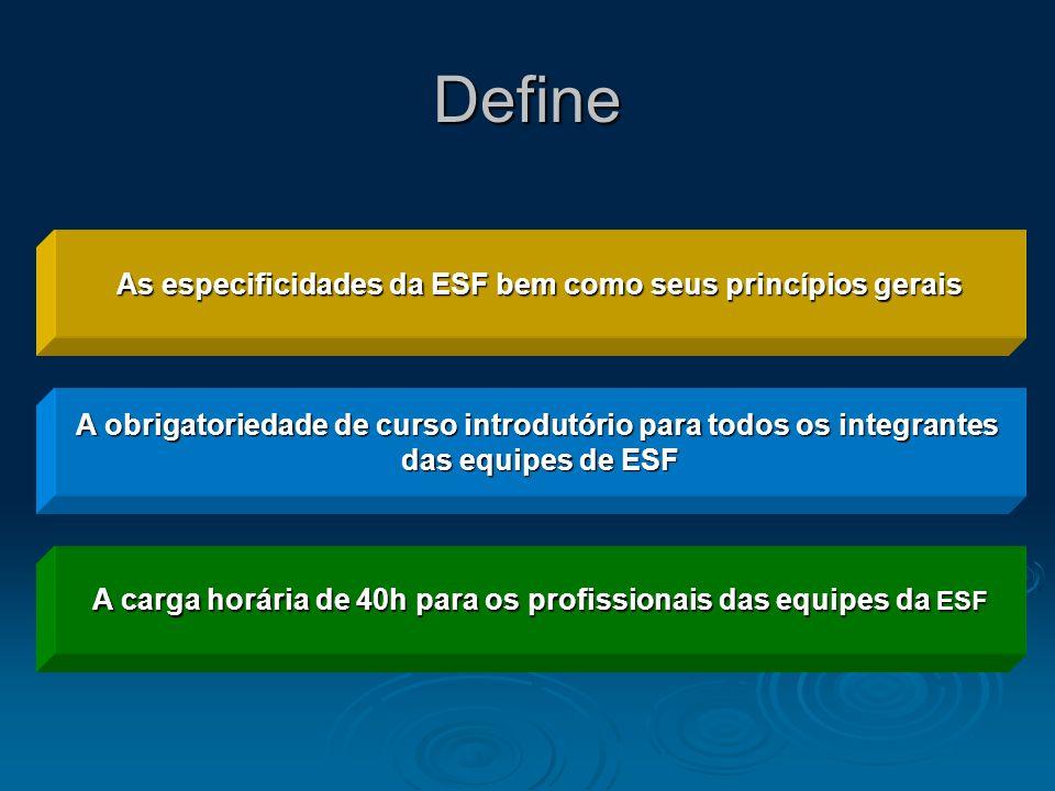 Define A carga horária de 40h para os profissionais das equipes da ESF As especificidades da ESF bem como seus princípios gerais A obrigatoriedade de