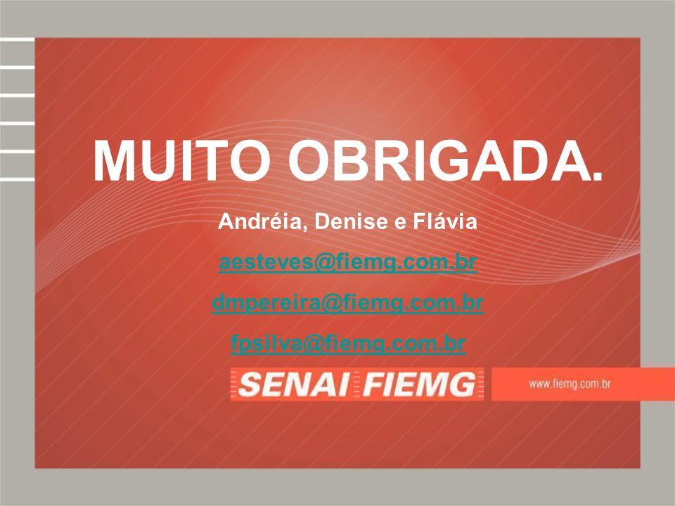 MUITO OBRIGADA. Andréia, Denise e Flávia aesteves@fiemg.com.br dmpereira@fiemg.com.br fpsilva@fiemg.com.br