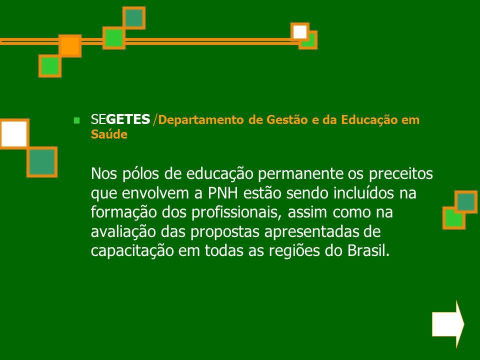 SEGETES / Departamento de Gestão e da Educação em Saúde Nos pólos de educação permanente os preceitos que envolvem a PNH estão sendo incluídos na form