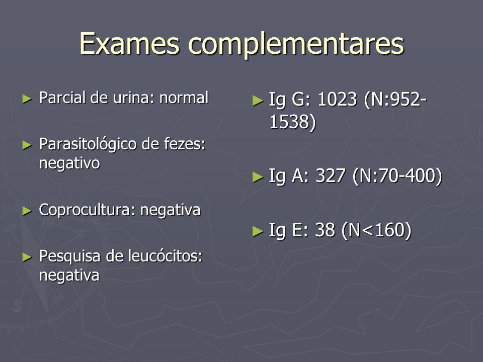 Exames complementares Parcial de urina: normal Parcial de urina: normal Parasitológico de fezes: negativo Parasitológico de fezes: negativo Coprocultu