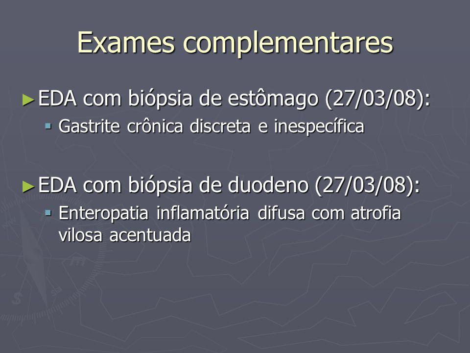 Exames complementares EDA com biópsia de estômago (27/03/08): EDA com biópsia de estômago (27/03/08): Gastrite crônica discreta e inespecífica Gastrit