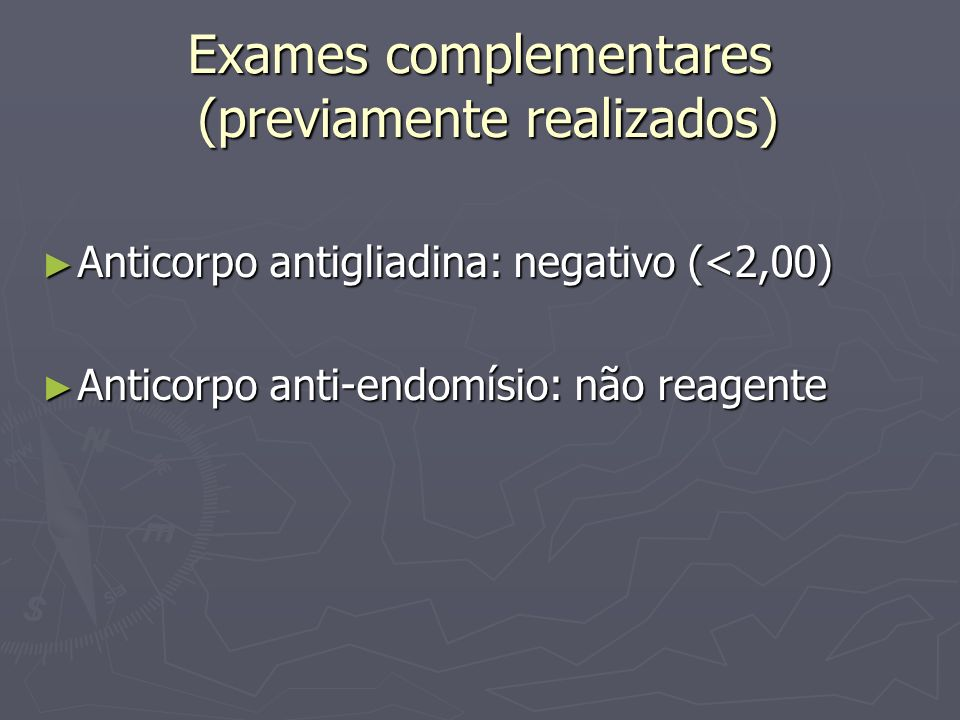 Exames complementares (previamente realizados) Anticorpo antigliadina: negativo (<2,00) Anticorpo antigliadina: negativo (<2,00) Anticorpo anti-endomí