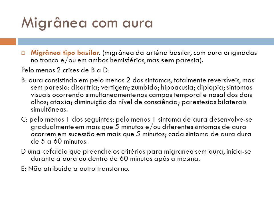 Migrânea com aura Migrânea tipo basilar. (migrânea da artéria basilar, com aura originadas no tronco e/ou em ambos hemisférios, mas sem paresia). Pelo