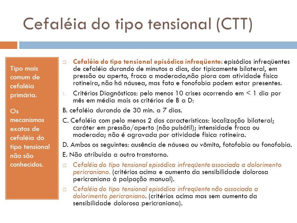 Cefaléia do tipo tensional (CTT) Tipo mais comum de cefaléia primária. Os mecanismos exatos de cefaléia do tipo tensional não são conhecidos. Cefaléia
