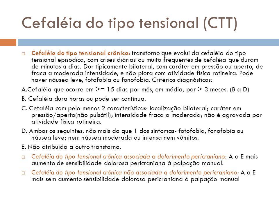 Cefaléia do tipo tensional (CTT) Cefaléia do tipo tensional crônica: transtorno que evolui da cefaléia do tipo tensional episódica, com crises diárias