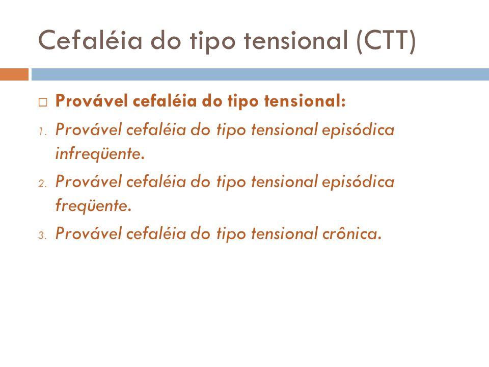 Cefaléia do tipo tensional (CTT) Provável cefaléia do tipo tensional: 1. Provável cefaléia do tipo tensional episódica infreqüente. 2. Provável cefalé