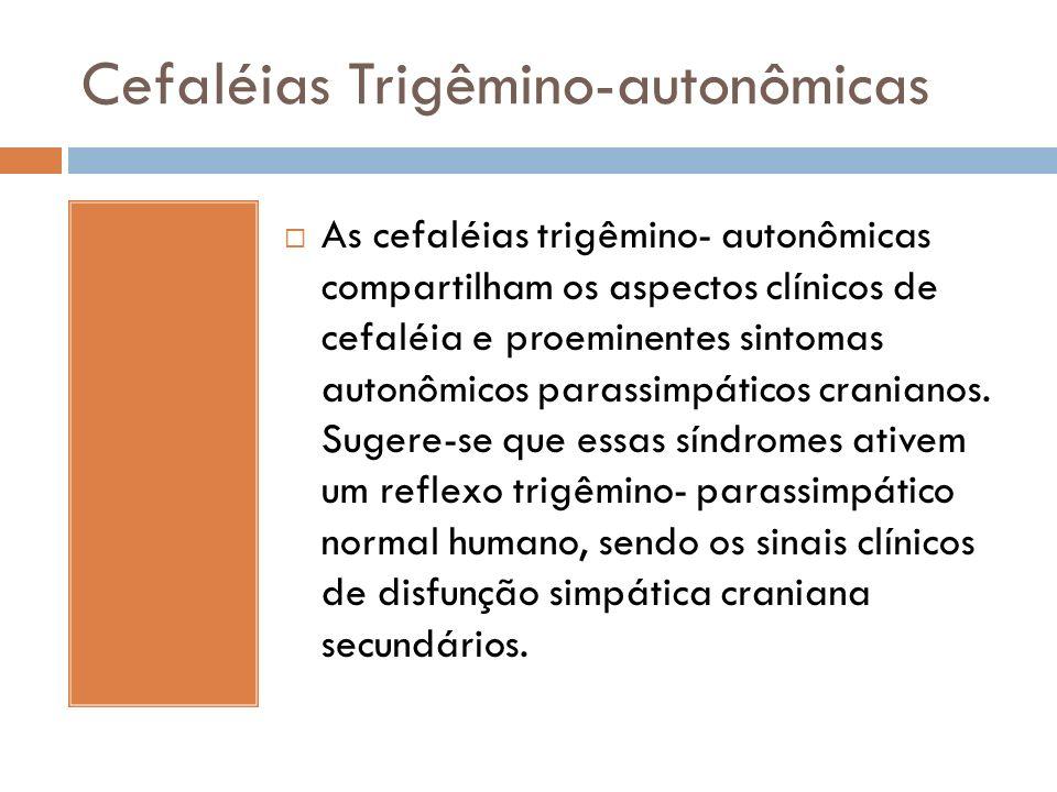 Cefaléias Trigêmino-autonômicas As cefaléias trigêmino- autonômicas compartilham os aspectos clínicos de cefaléia e proeminentes sintomas autonômicos