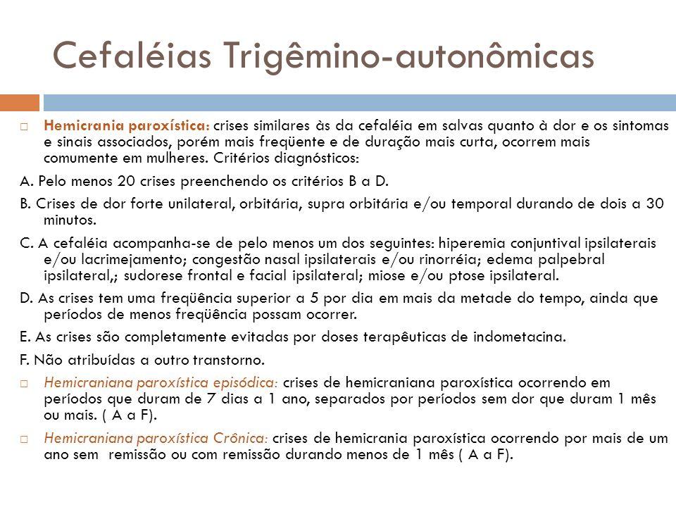 Cefaléias Trigêmino-autonômicas Hemicrania paroxística: crises similares às da cefaléia em salvas quanto à dor e os sintomas e sinais associados, poré
