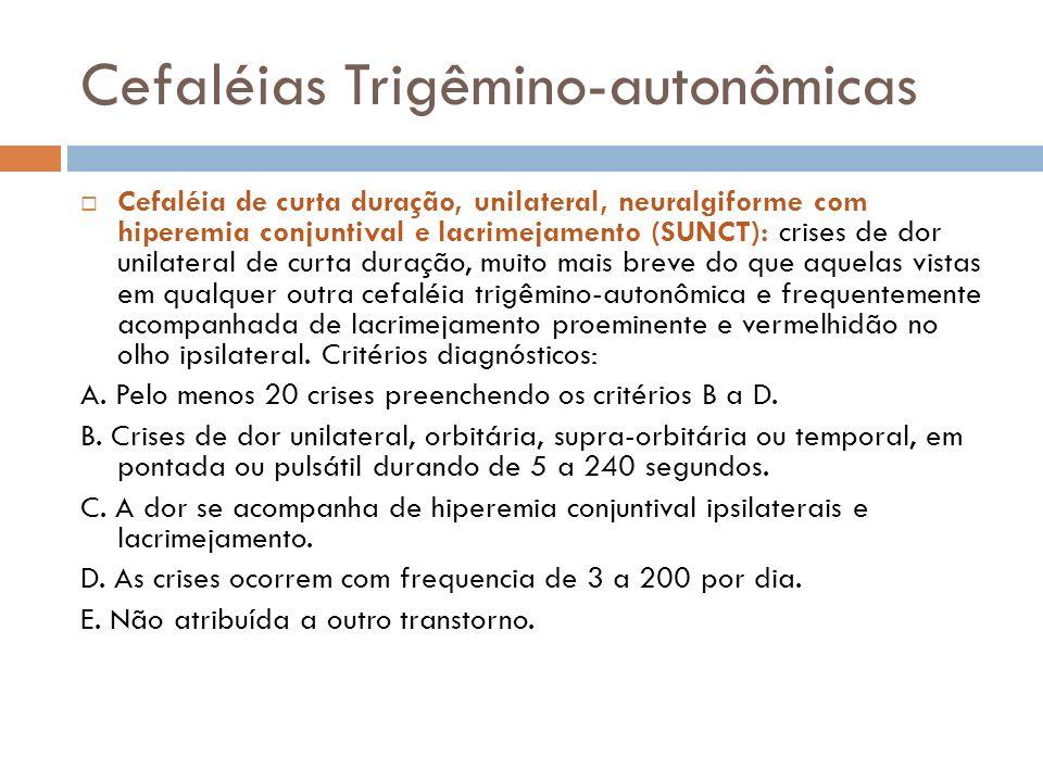 Cefaléias Trigêmino-autonômicas Cefaléia de curta duração, unilateral, neuralgiforme com hiperemia conjuntival e lacrimejamento (SUNCT): crises de dor