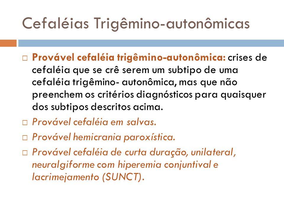 Cefaléias Trigêmino-autonômicas Provável cefaléia trigêmino-autonômica: crises de cefaléia que se crê serem um subtipo de uma cefaléia trigêmino- auto