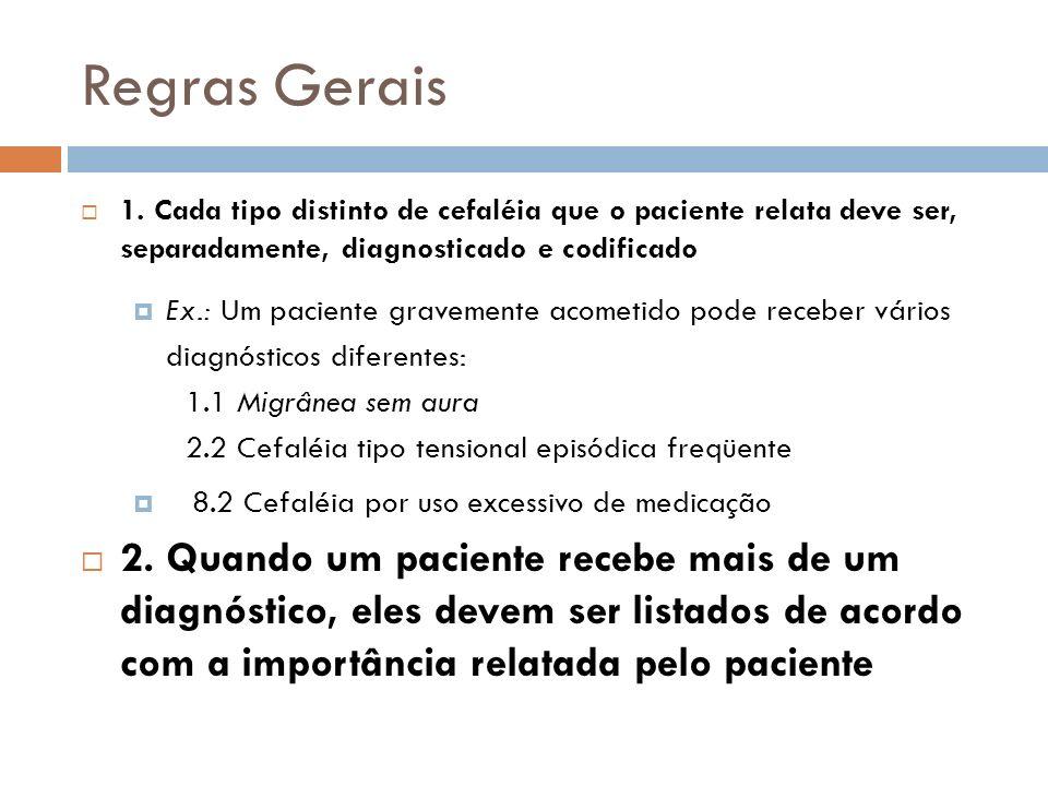 Regras Gerais 1. Cada tipo distinto de cefaléia que o paciente relata deve ser, separadamente, diagnosticado e codificado Ex.: Um paciente gravemente