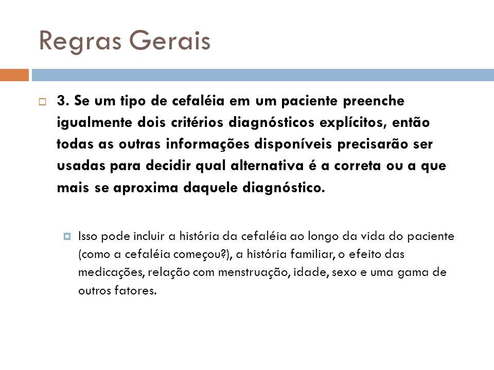 Regras Gerais 3. Se um tipo de cefaléia em um paciente preenche igualmente dois critérios diagnósticos explícitos, então todas as outras informações d