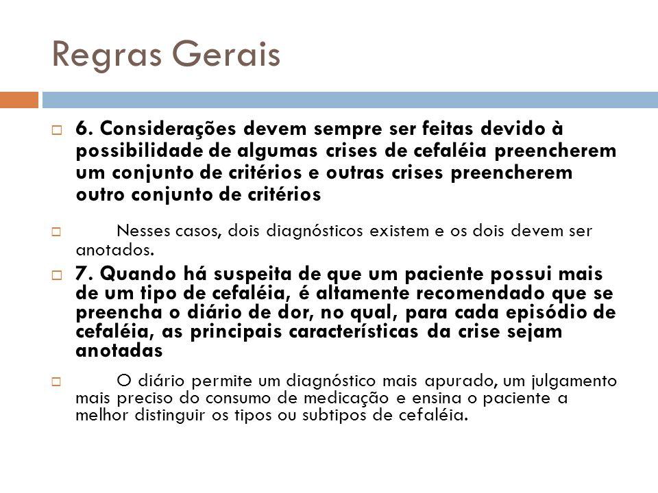 Regras Gerais 6. Considerações devem sempre ser feitas devido à possibilidade de algumas crises de cefaléia preencherem um conjunto de critérios e out