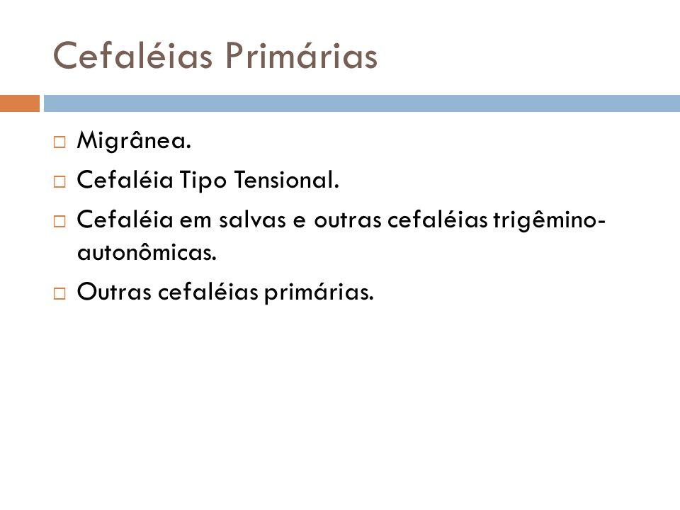 Cefaléias Primárias Migrânea. Cefaléia Tipo Tensional. Cefaléia em salvas e outras cefaléias trigêmino- autonômicas. Outras cefaléias primárias.