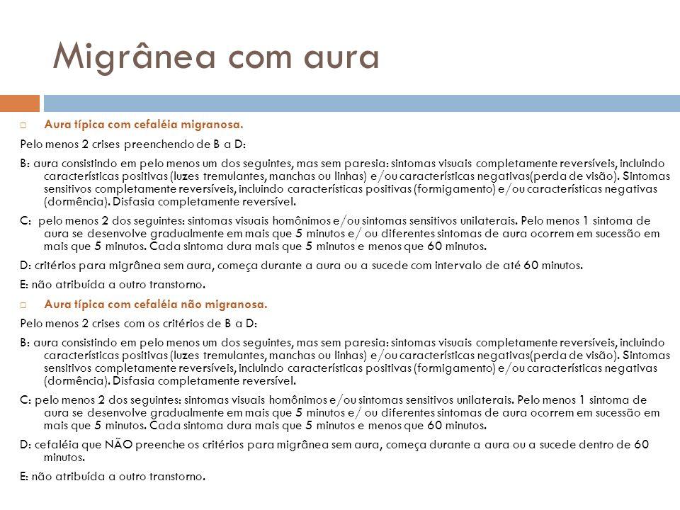 Migrânea com aura Aura típica com cefaléia migranosa. Pelo menos 2 crises preenchendo de B a D: B: aura consistindo em pelo menos um dos seguintes, ma
