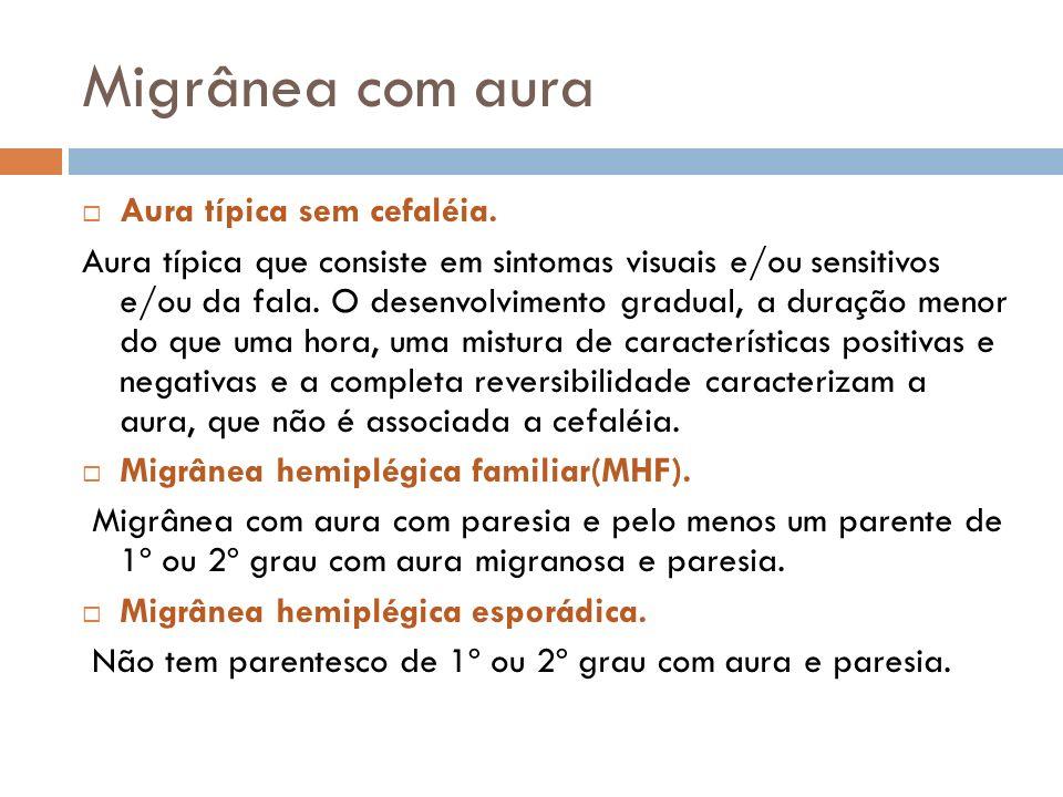 Migrânea com aura Aura típica sem cefaléia. Aura típica que consiste em sintomas visuais e/ou sensitivos e/ou da fala. O desenvolvimento gradual, a du