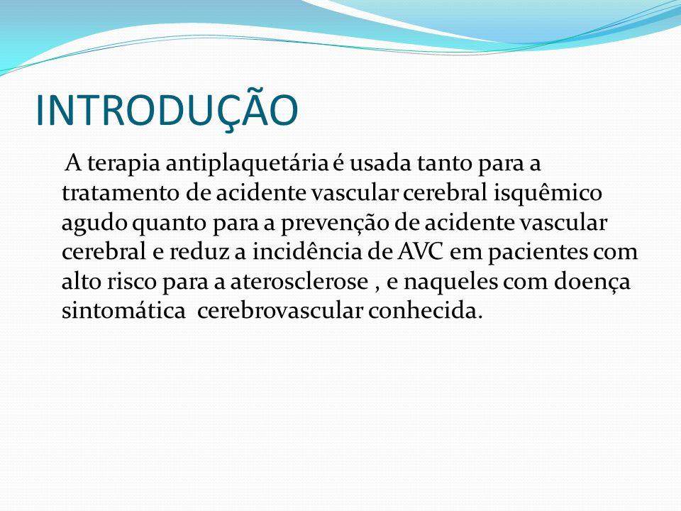 INTRODUÇÃO A terapia antiplaquetária é usada tanto para a tratamento de acidente vascular cerebral isquêmico agudo quanto para a prevenção de acidente