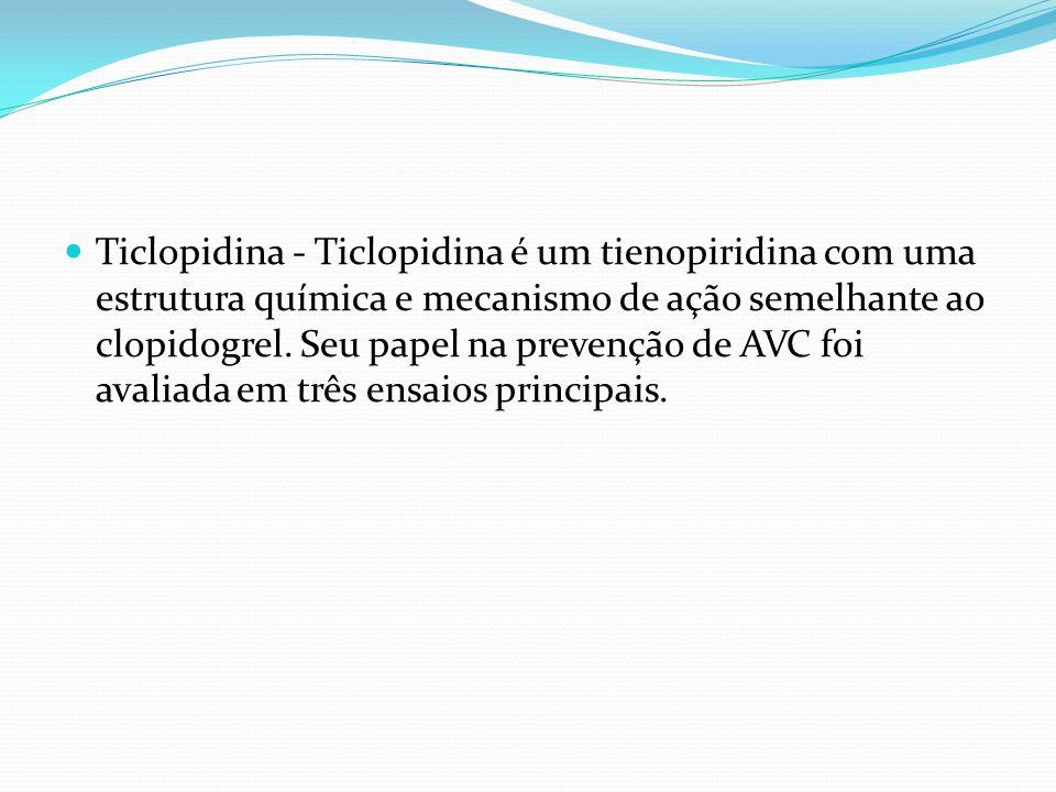 Ticlopidina - Ticlopidina é um tienopiridina com uma estrutura química e mecanismo de ação semelhante ao clopidogrel. Seu papel na prevenção de AVC fo